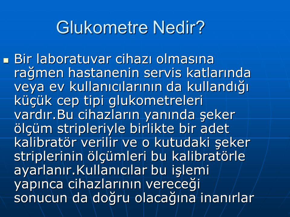 Glukometre Nedir?  Bir laboratuvar cihazı olmasına rağmen hastanenin servis katlarında veya ev kullanıcılarının da kullandığı küçük cep tipi glukomet