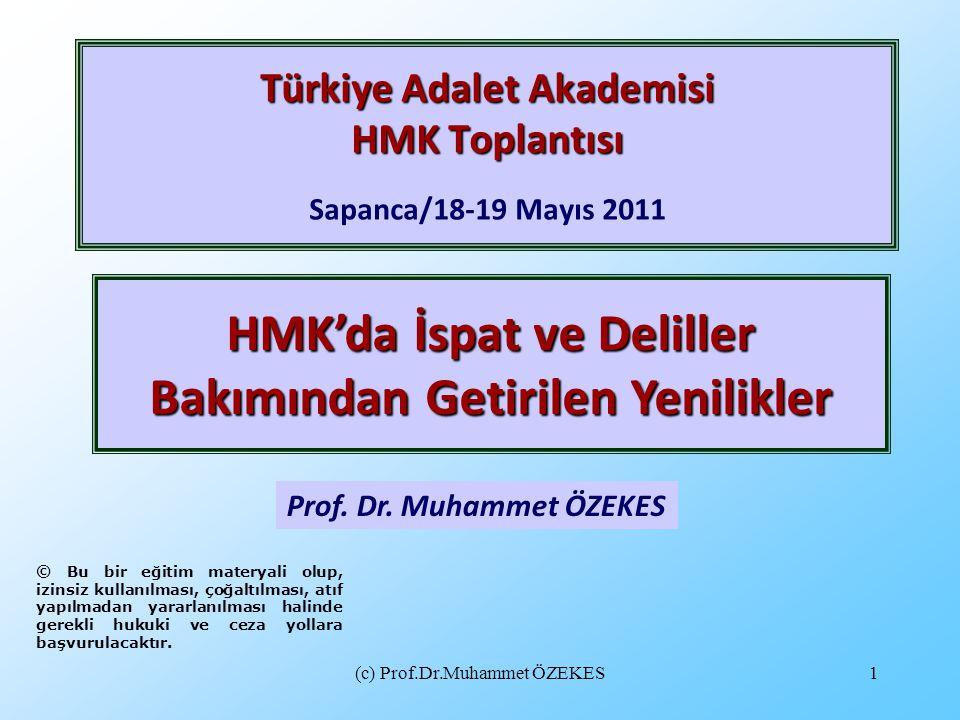 (c) Prof.Dr.Muhammet ÖZEKES1 Türkiye Adalet Akademisi HMK Toplantısı Türkiye Adalet Akademisi HMK Toplantısı Sapanca/18-19 Mayıs 2011 Prof. Dr. Muhamm