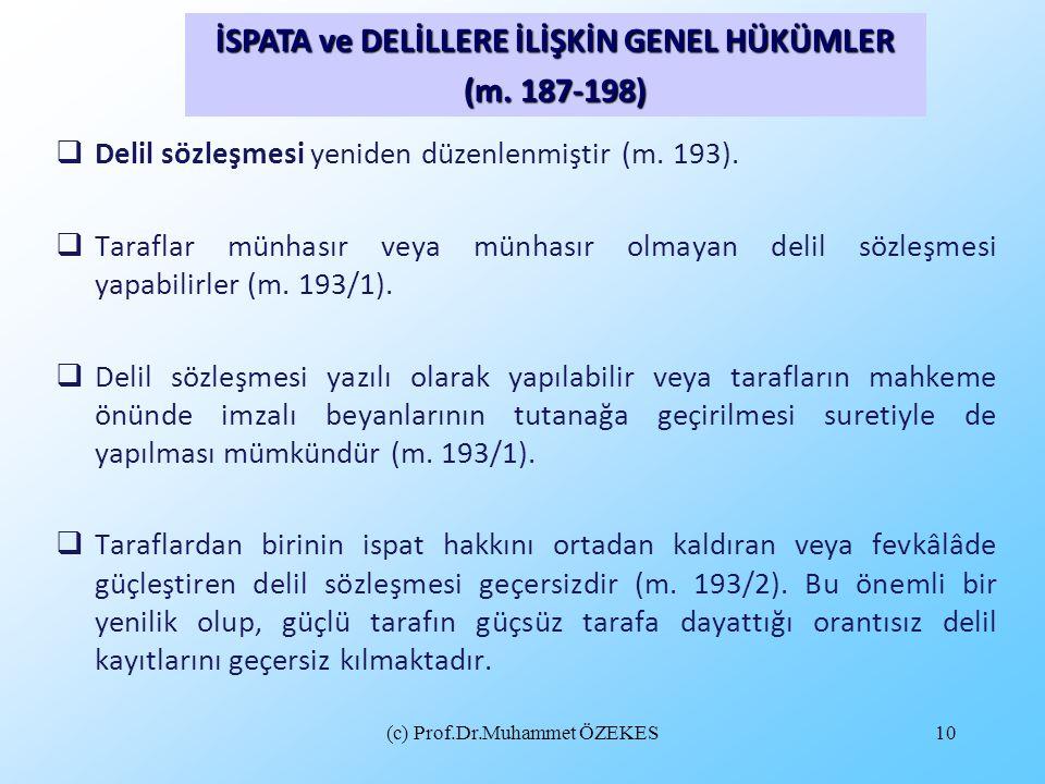 (c) Prof.Dr.Muhammet ÖZEKES10  Delil sözleşmesi yeniden düzenlenmiştir (m. 193).  Taraflar münhasır veya münhasır olmayan delil sözleşmesi yapabilir