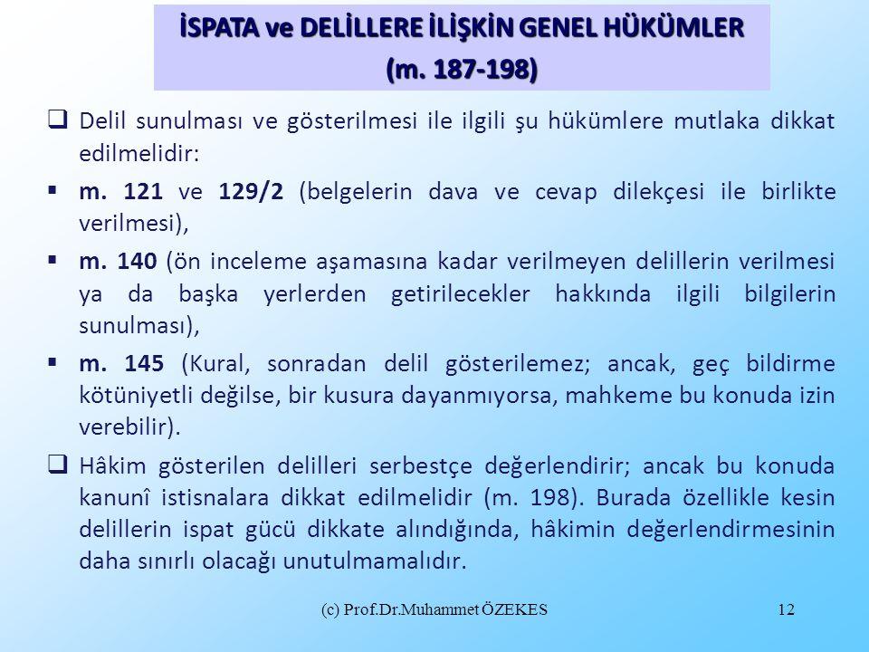 (c) Prof.Dr.Muhammet ÖZEKES12  Delil sunulması ve gösterilmesi ile ilgili şu hükümlere mutlaka dikkat edilmelidir:  m. 121 ve 129/2 (belgelerin dava