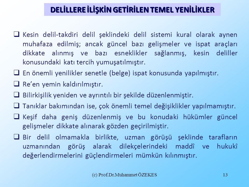 (c) Prof.Dr.Muhammet ÖZEKES13  Kesin delil-takdiri delil şeklindeki delil sistemi kural olarak aynen muhafaza edilmiş; ancak güncel bazı gelişmeler v
