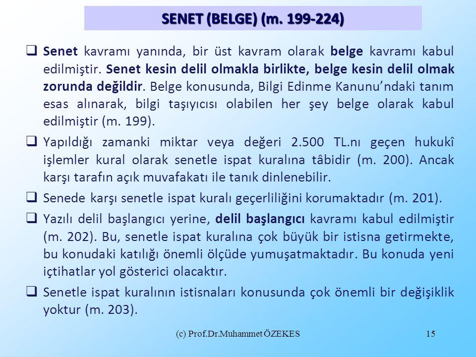 (c) Prof.Dr.Muhammet ÖZEKES15  Senet kavramı yanında, bir üst kavram olarak belge kavramı kabul edilmiştir. Senet kesin delil olmakla birlikte, belge