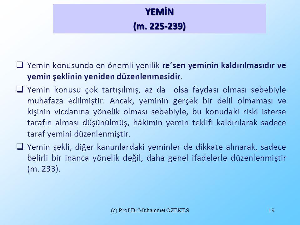 (c) Prof.Dr.Muhammet ÖZEKES19  Yemin konusunda en önemli yenilik re'sen yeminin kaldırılmasıdır ve yemin şeklinin yeniden düzenlenmesidir.  Yemin ko