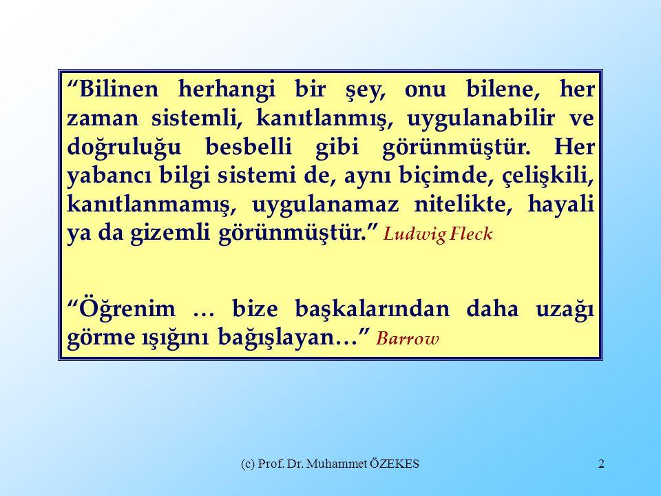 """(c) Prof. Dr. Muhammet ÖZEKES2 """"Bilinen herhangi bir şey, onu bilene, her zaman sistemli, kanıtlanmış, uygulanabilir ve doğruluğu besbelli gibi görünm"""