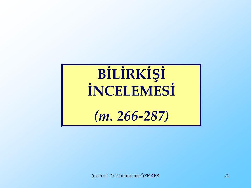 (c) Prof. Dr. Muhammet ÖZEKES22 BİLİRKİŞİ İNCELEMESİ (m. 266-287)