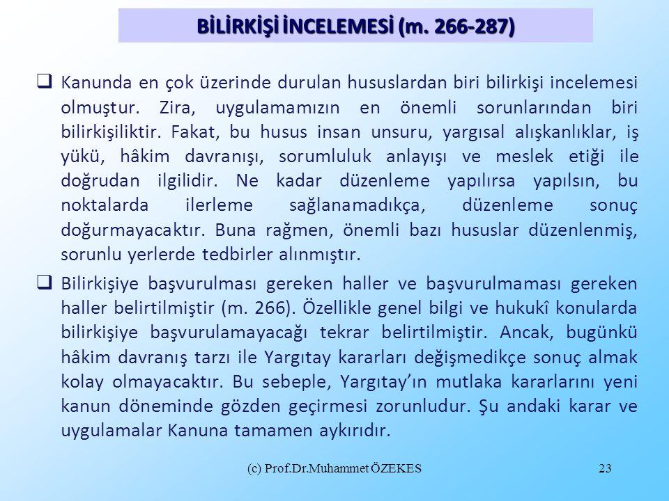 (c) Prof.Dr.Muhammet ÖZEKES23  Kanunda en çok üzerinde durulan hususlardan biri bilirkişi incelemesi olmuştur. Zira, uygulamamızın en önemli sorunlar