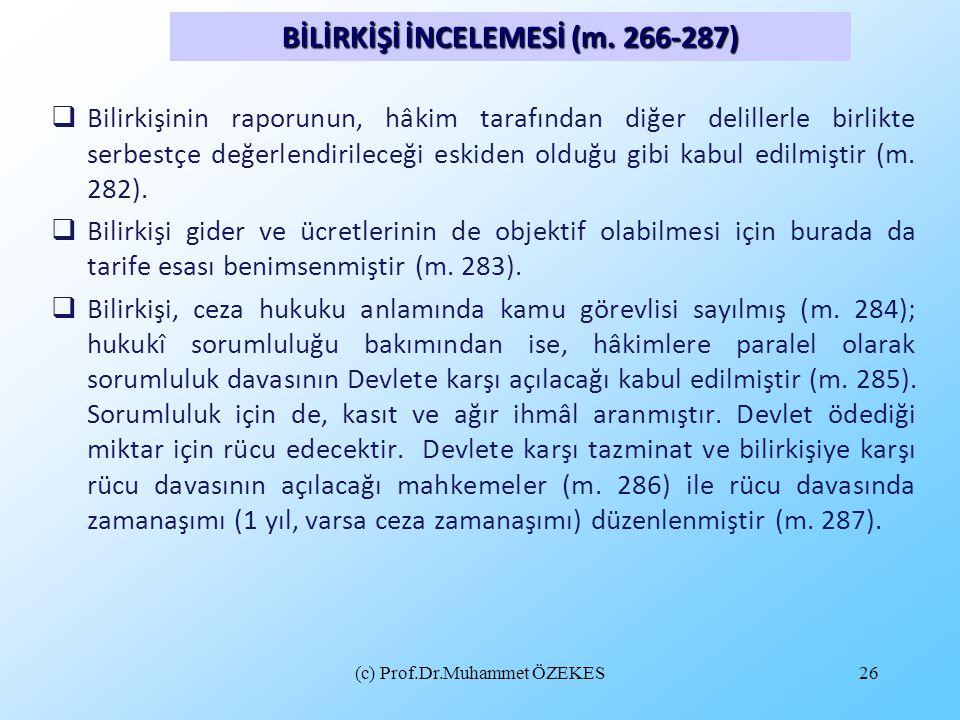 (c) Prof.Dr.Muhammet ÖZEKES26  Bilirkişinin raporunun, hâkim tarafından diğer delillerle birlikte serbestçe değerlendirileceği eskiden olduğu gibi ka