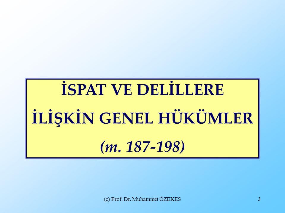 (c) Prof. Dr. Muhammet ÖZEKES3 İSPAT VE DELİLLERE İLİŞKİN GENEL HÜKÜMLER (m. 187-198)