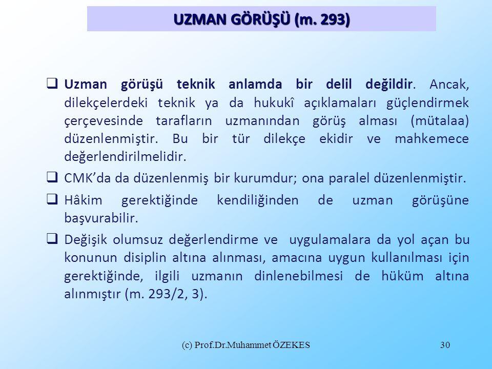 (c) Prof.Dr.Muhammet ÖZEKES30  Uzman görüşü teknik anlamda bir delil değildir. Ancak, dilekçelerdeki teknik ya da hukukî açıklamaları güçlendirmek çe
