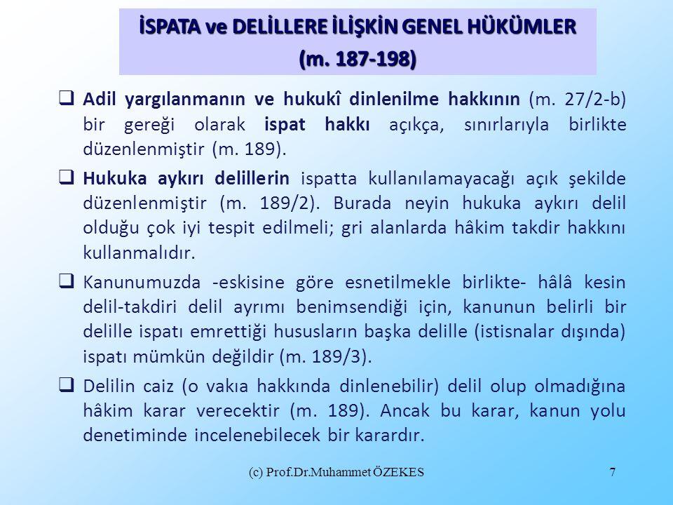 (c) Prof.Dr.Muhammet ÖZEKES7  Adil yargılanmanın ve hukukî dinlenilme hakkının (m. 27/2-b) bir gereği olarak ispat hakkı açıkça, sınırlarıyla birlikt