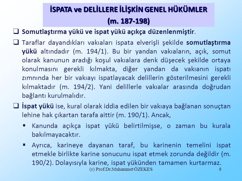 (c) Prof.Dr.Muhammet ÖZEKES8  Somutlaştırma yükü ve ispat yükü açıkça düzenlenmiştir.  Taraflar dayandıkları vakıaları ispata elverişli şekilde somu