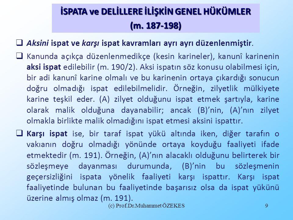 (c) Prof.Dr.Muhammet ÖZEKES9  Aksini ispat ve karşı ispat kavramları ayrı ayrı düzenlenmiştir.  Kanunda açıkça düzenlenmedikçe (kesin karineler), ka