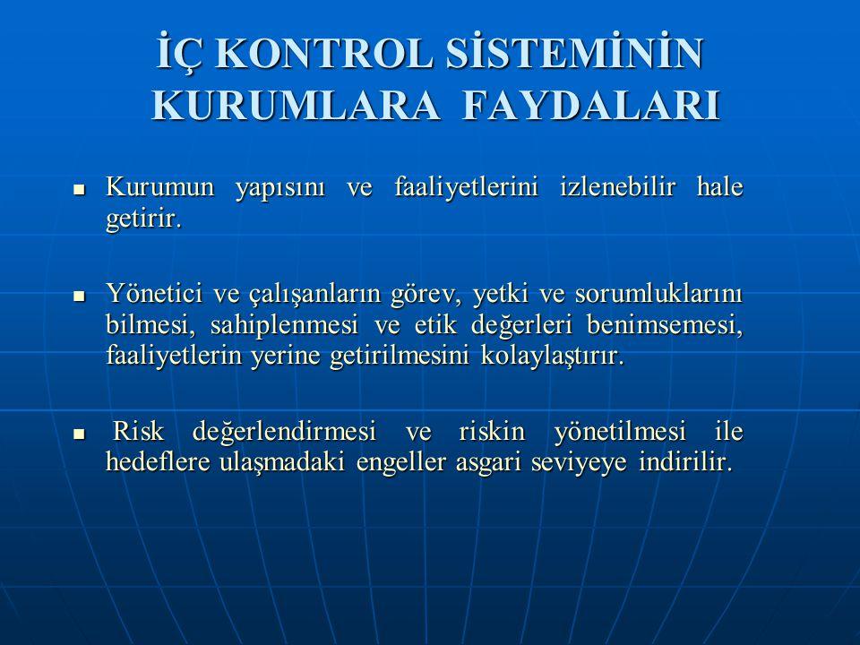 İÇ KONTROL SİSTEMİNİN KURUMLARA FAYDALARI  Kurumun yapısını ve faaliyetlerini izlenebilir hale getirir.  Yönetici ve çalışanların görev, yetki ve so