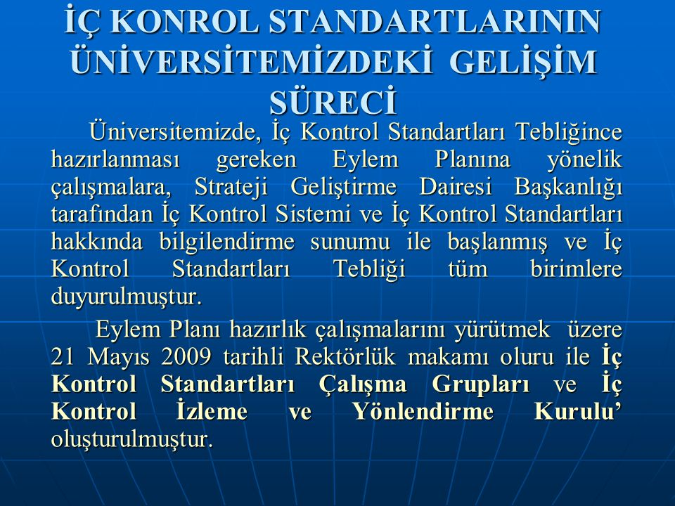 İÇ KONROL STANDARTLARININ ÜNİVERSİTEMİZDEKİ GELİŞİM SÜRECİ Üniversitemizde, İç Kontrol Standartları Tebliğince hazırlanması gereken Eylem Planına yöne