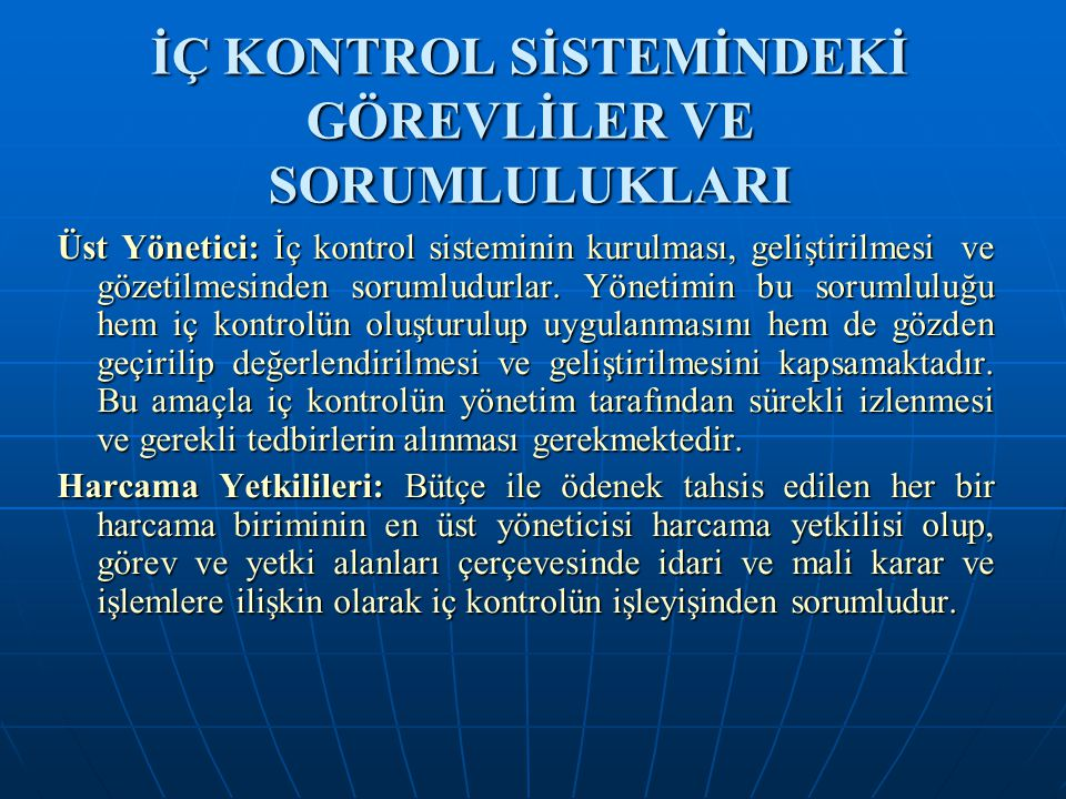 İÇ KONTROL SİSTEMİNDEKİ GÖREVLİLER VE SORUMLULUKLARI Üst Yönetici: İç kontrol sisteminin kurulması, geliştirilmesi ve gözetilmesinden sorumludurlar. Y