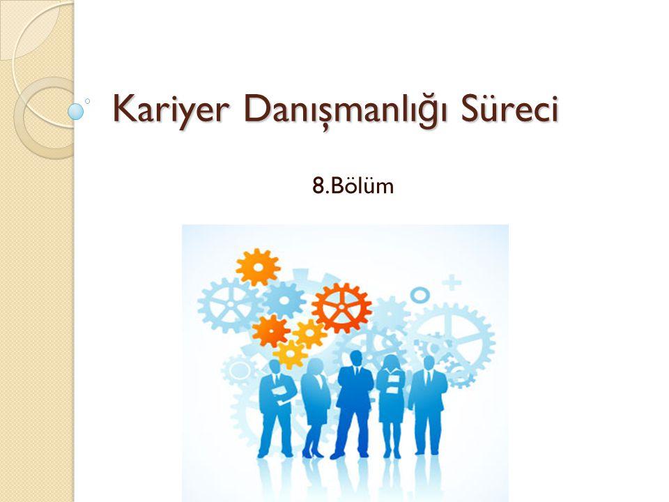 Kariyer Danışmanlı ğ ı Süreci 8.Bölüm