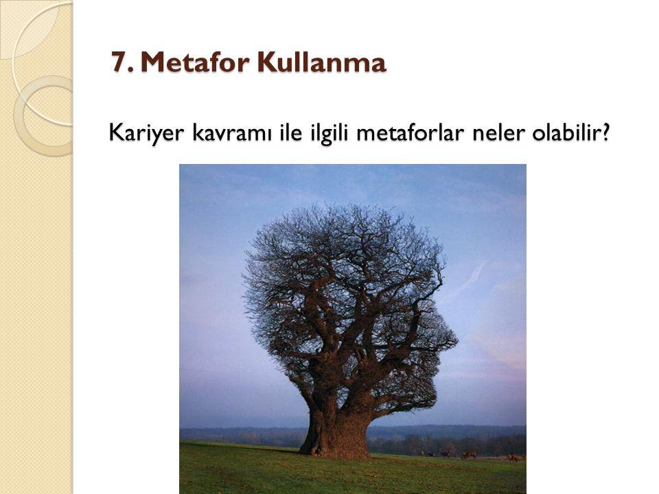 7. Metafor Kullanma Kariyer kavramı ile ilgili metaforlar neler olabilir?