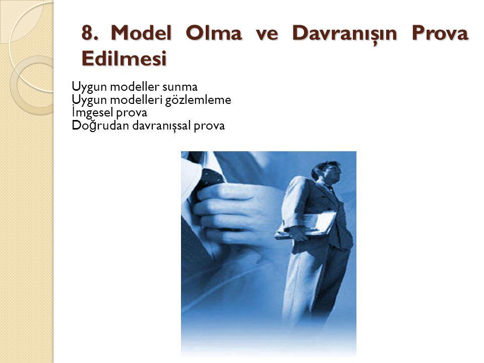 8. Model Olma ve Davranışın Prova Edilmesi Uygun modeller sunma Uygun modelleri gözlemleme İ mgesel prova Do ğ rudan davranışsal prova