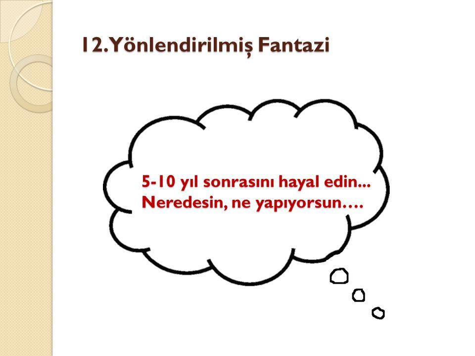 12. Yönlendirilmiş Fantazi 5-10 yıl sonrasını hayal edin... Neredesin, ne yapıyorsun….
