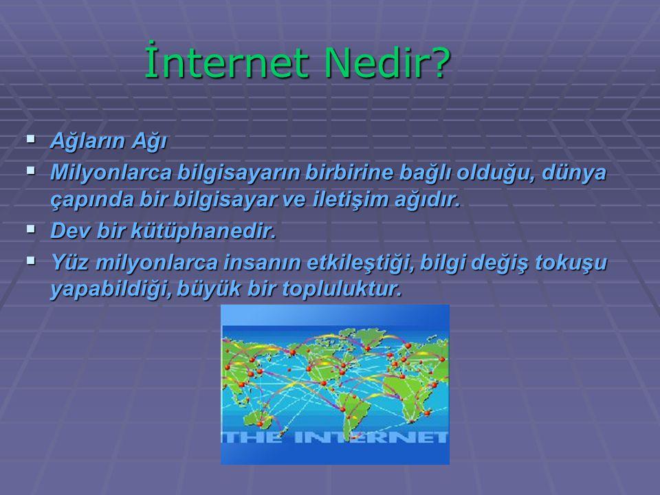  Ağların Ağı  Milyonlarca bilgisayarın birbirine bağlı olduğu, dünya çapında bir bilgisayar ve iletişim ağıdır.  Dev bir kütüphanedir.  Yüz milyon