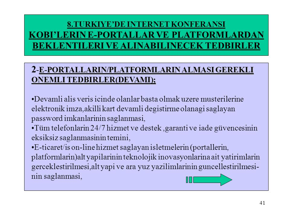 41 8.TURKIYE'DE INTERNET KONFERANSI KOBI'LERIN E-PORTALLAR VE PLATFORMLARDAN BEKLENTILERI VE ALINABILINECEK TEDBIRLER E-PORTALLARIN/PLATFORMLARIN ALMA