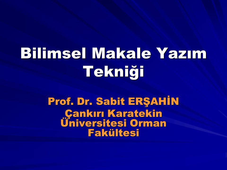 Bilimsel Makale Yazım Tekniği Prof. Dr. Sabit ERŞAHİN Çankırı Karatekin Üniversitesi Orman Fakültesi