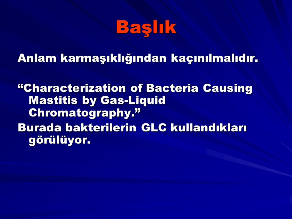 "Başlık Anlam karmaşıklığından kaçınılmalıdır. ""Characterization of Bacteria Causing Mastitis by Gas-Liquid Chromatography."" Burada bakterilerin GLC ku"