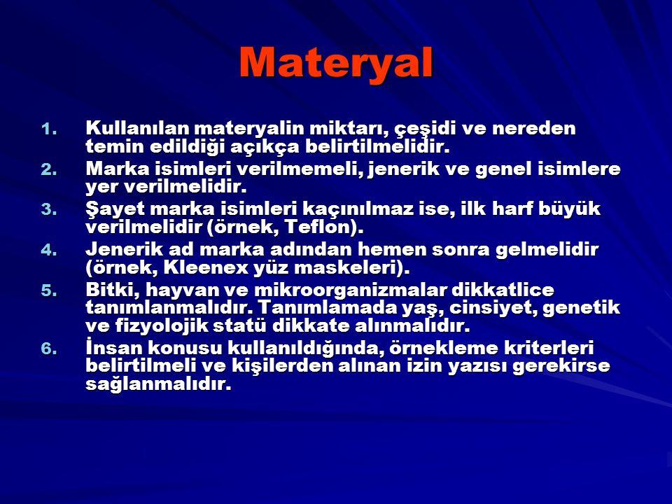 Materyal 1. Kullanılan materyalin miktarı, çeşidi ve nereden temin edildiği açıkça belirtilmelidir. 2. Marka isimleri verilmemeli, jenerik ve genel is