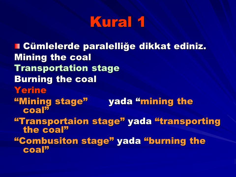 "Kural 1 Cümlelerde paralelliğe dikkat ediniz. Mining the coal Transportation stage Burning the coal Yerine ""Mining stage""yada ""mining the coal"" ""Trans"