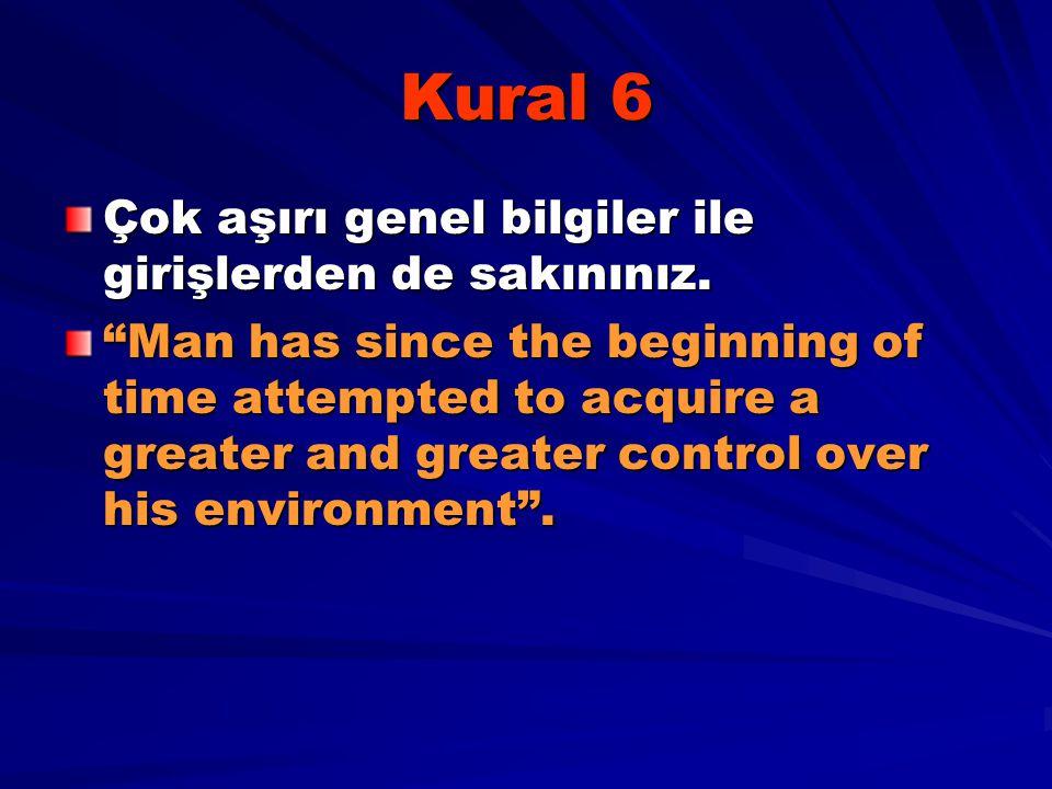"""Kural 6 Çok aşırı genel bilgiler ile girişlerden de sakınınız. """"Man has since the beginning of time attempted to acquire a greater and greater control"""