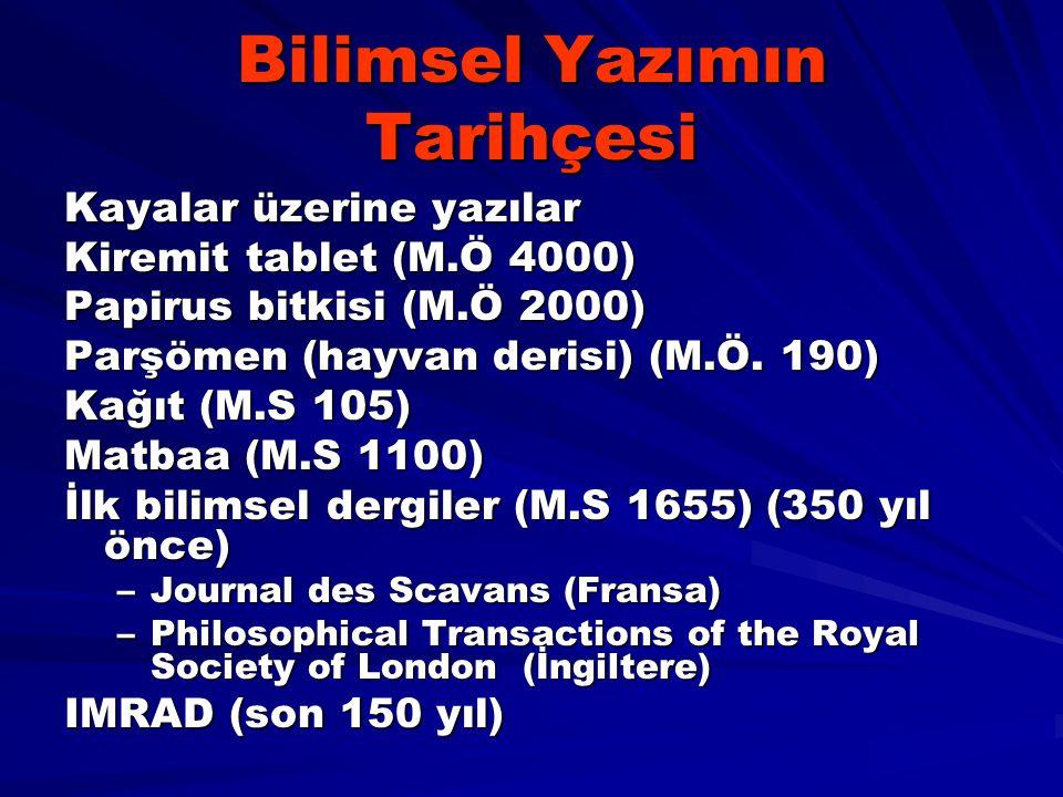 Bilimsel Yazımın Tarihçesi Kayalar üzerine yazılar Kiremit tablet (M.Ö 4000) Papirus bitkisi (M.Ö 2000) Parşömen (hayvan derisi) (M.Ö. 190) Kağıt (M.S