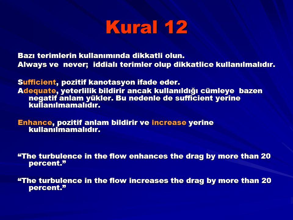 Kural 12 Bazı terimlerin kullanımında dikkatli olun. Always ve never; iddialı terimler olup dikkatlice kullanılmalıdır. Sufficient, pozitif kanotasyon