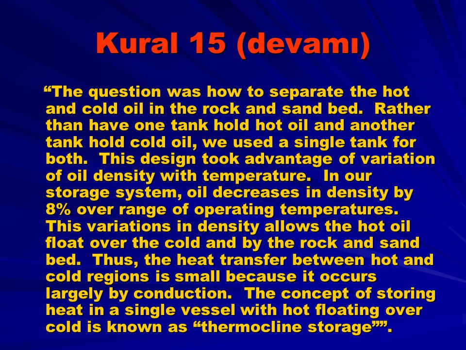 "Kural 15 (devamı) ""The question was how to separate the hot and cold oil in the rock and sand bed. Rather than have one tank hold hot oil and another"