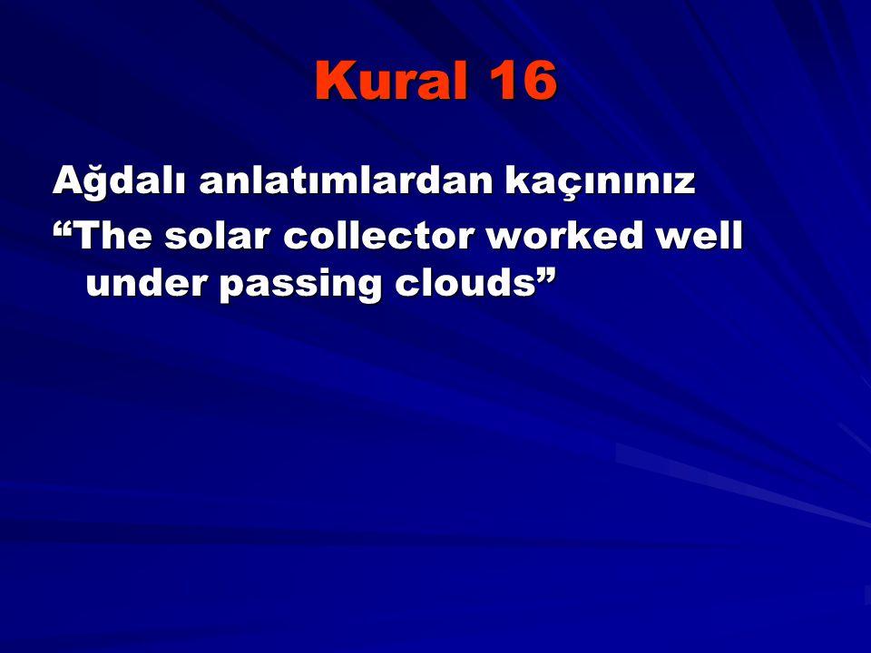 """Kural 16 Ağdalı anlatımlardan kaçınınız """"The solar collector worked well under passing clouds"""""""