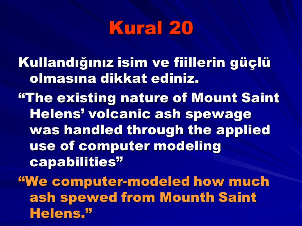 "Kural 20 Kullandığınız isim ve fiillerin güçlü olmasına dikkat ediniz. ""The existing nature of Mount Saint Helens' volcanic ash spewage was handled th"
