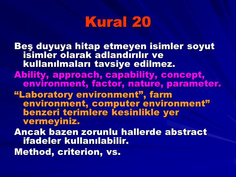 Kural 20 Beş duyuya hitap etmeyen isimler soyut isimler olarak adlandırılır ve kullanılmaları tavsiye edilmez. Ability, approach, capability, concept,