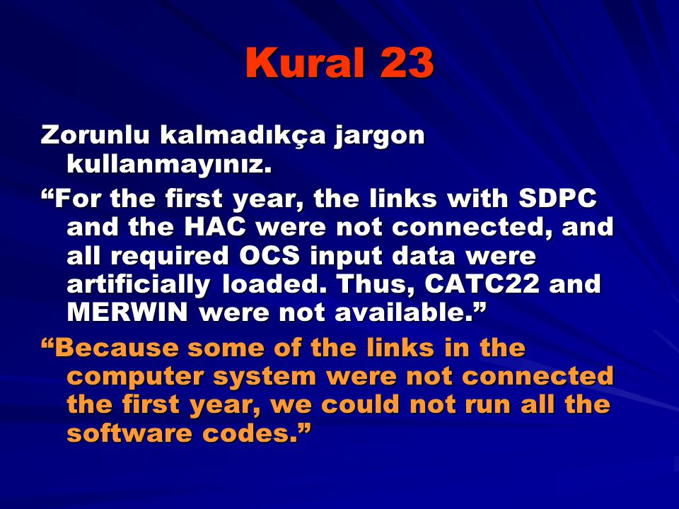 "Kural 23 Zorunlu kalmadıkça jargon kullanmayınız. ""For the first year, the links with SDPC and the HAC were not connected, and all required OCS input"