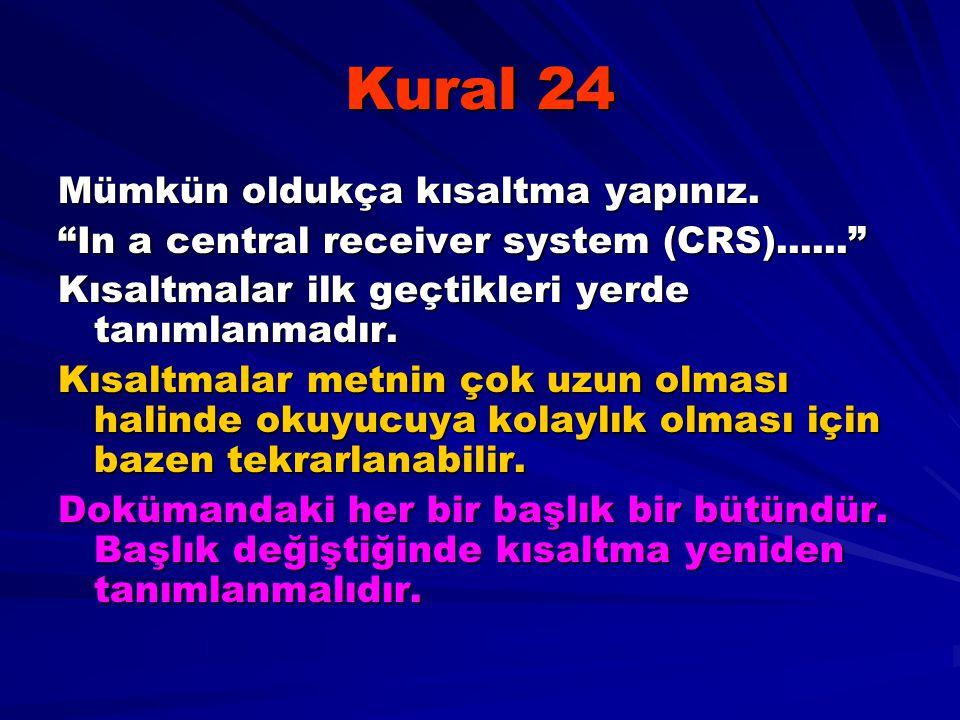 """Kural 24 Mümkün oldukça kısaltma yapınız. """"In a central receiver system (CRS)......"""" Kısaltmalar ilk geçtikleri yerde tanımlanmadır. Kısaltmalar metni"""