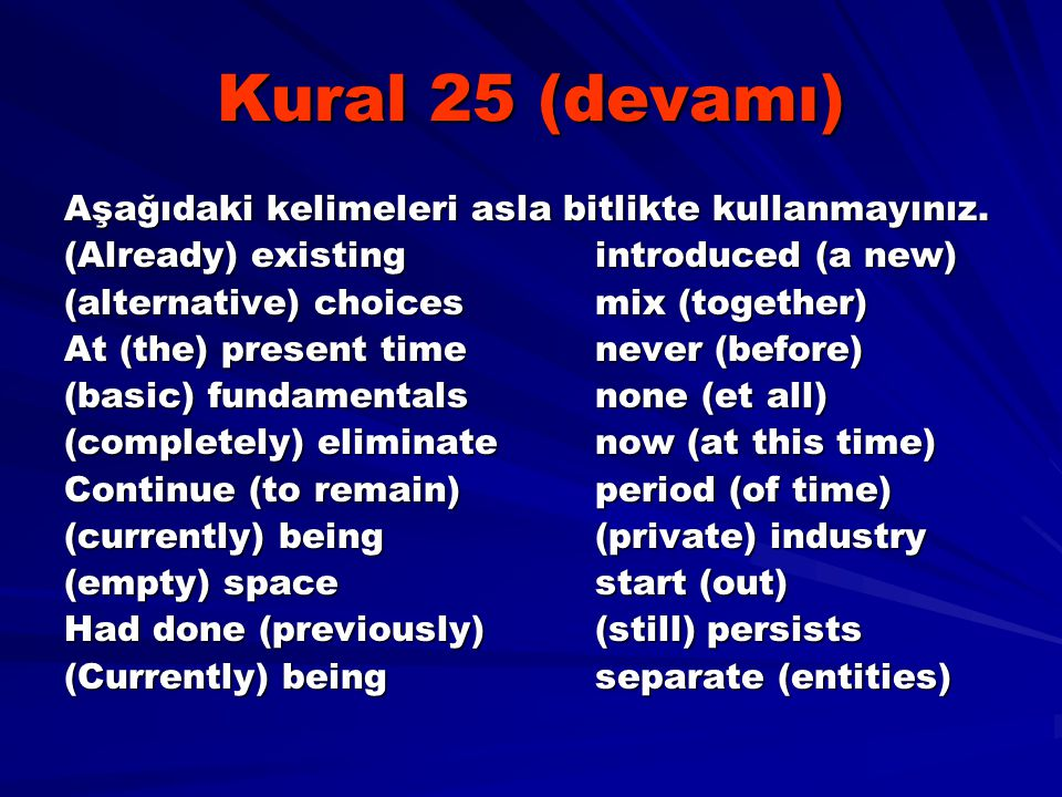 Kural 25 (devamı) Aşağıdaki kelimeleri asla bitlikte kullanmayınız. (Already) existingintroduced (a new) (alternative) choicesmix (together) At (the)