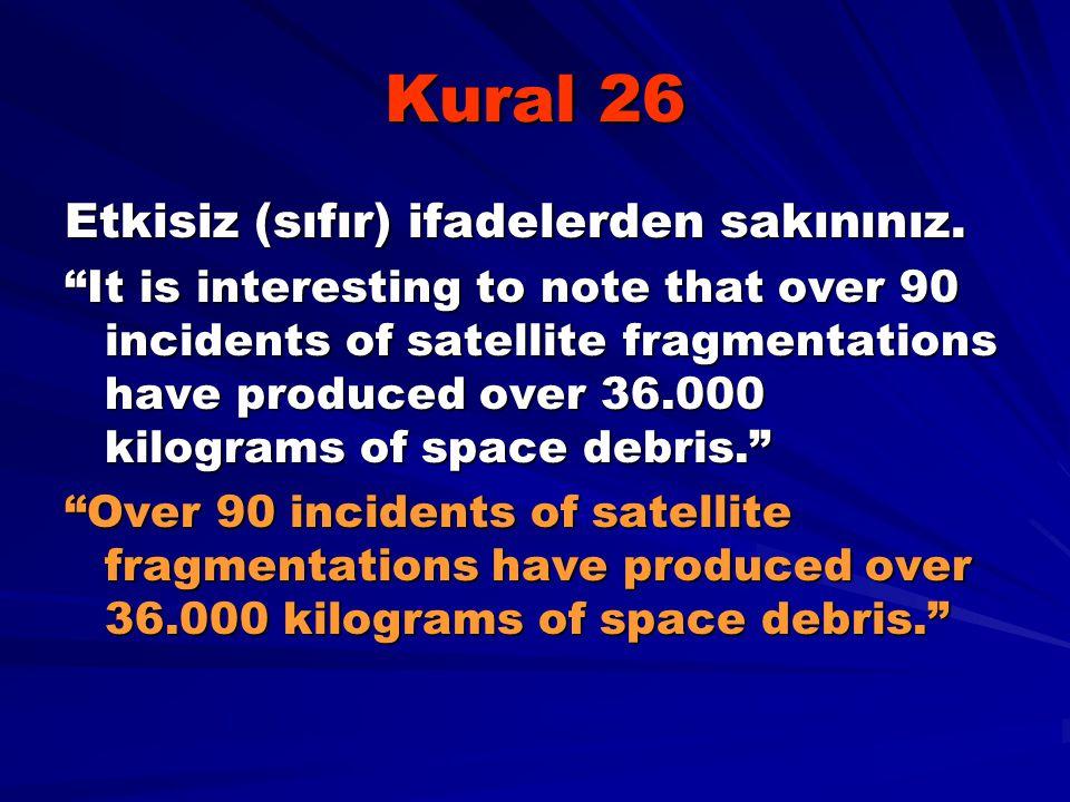 "Kural 26 Etkisiz (sıfır) ifadelerden sakınınız. ""It is interesting to note that over 90 incidents of satellite fragmentations have produced over 36.00"