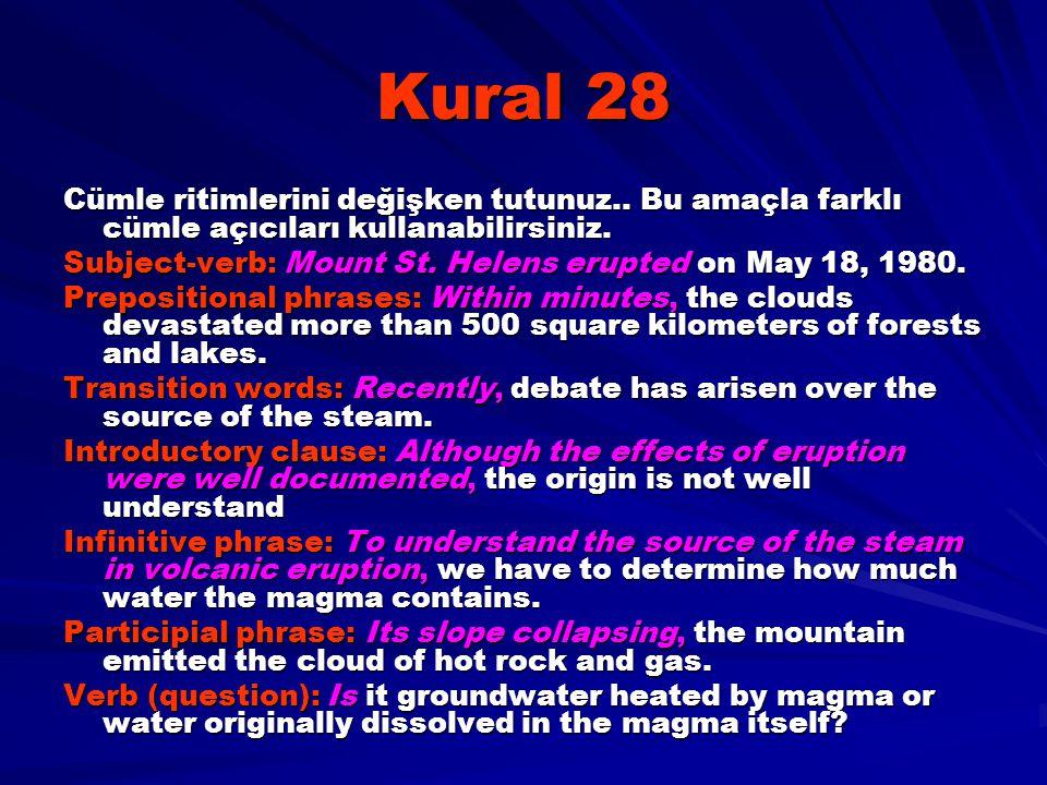 Kural 28 Cümle ritimlerini değişken tutunuz.. Bu amaçla farklı cümle açıcıları kullanabilirsiniz. Subject-verb: Mount St. Helens erupted on May 18, 19