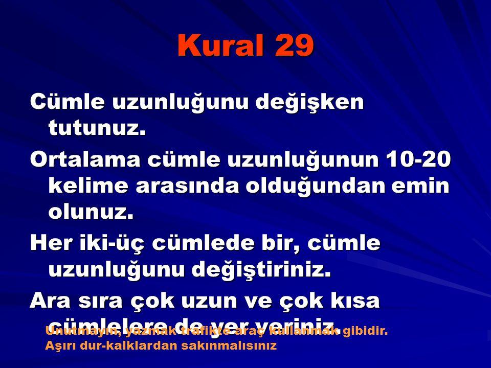 Kural 29 Cümle uzunluğunu değişken tutunuz. Ortalama cümle uzunluğunun 10-20 kelime arasında olduğundan emin olunuz. Her iki-üç cümlede bir, cümle uzu