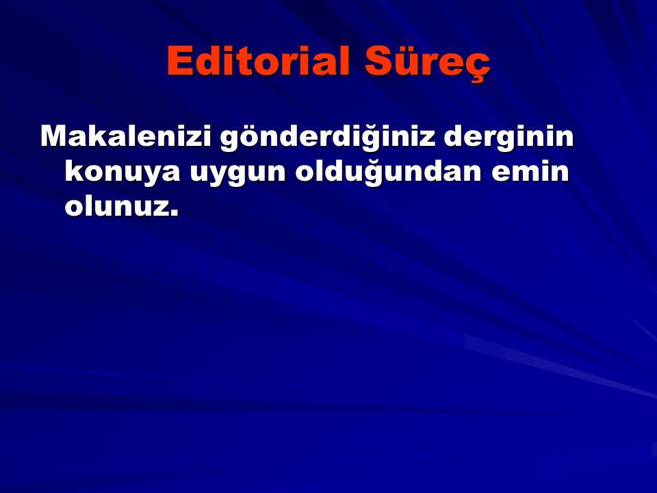 Editorial Süreç Makalenizi gönderdiğiniz derginin konuya uygun olduğundan emin olunuz.