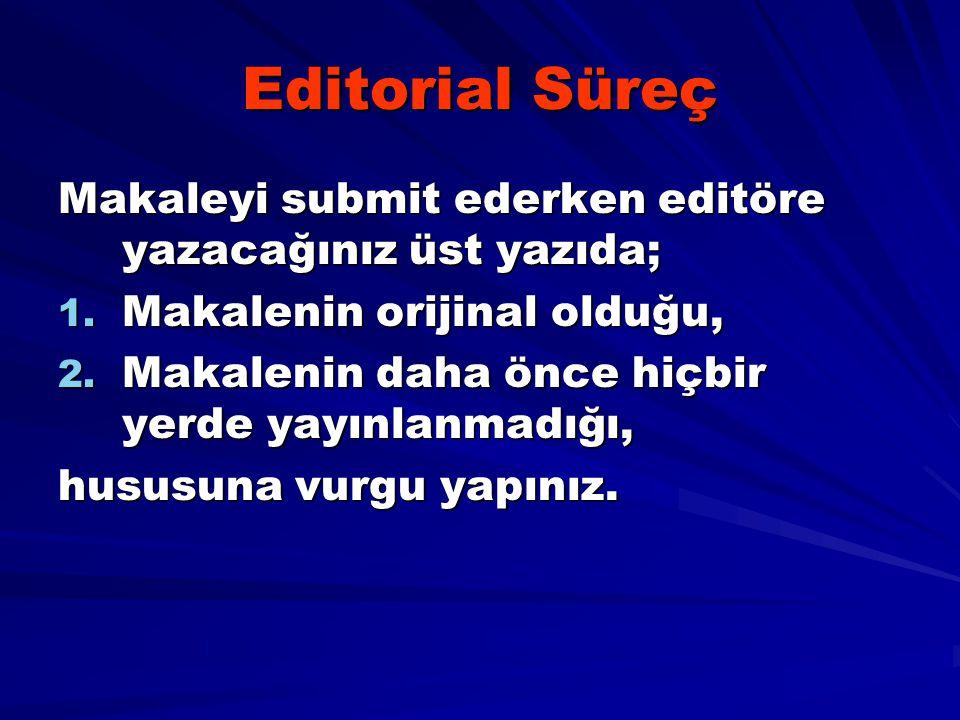 Editorial Süreç Makaleyi submit ederken editöre yazacağınız üst yazıda; 1. Makalenin orijinal olduğu, 2. Makalenin daha önce hiçbir yerde yayınlanmadı