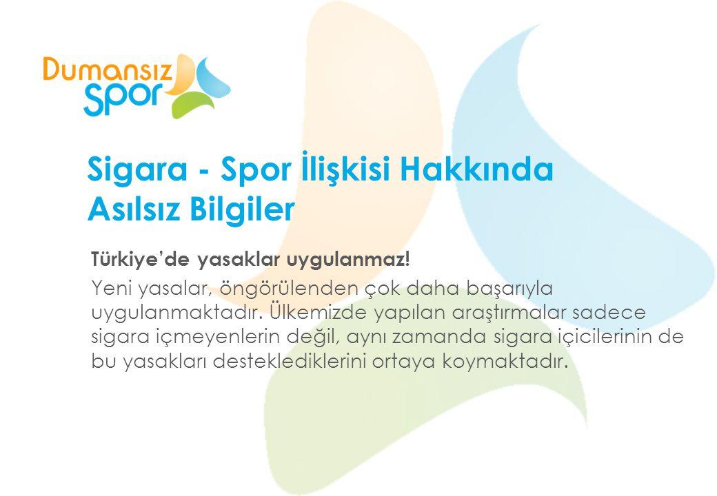 Sigara - Spor İlişkisi Hakkında Asılsız Bilgiler Türkiye'de yasaklar uygulanmaz! Yeni yasalar, öngörülenden çok daha başarıyla uygulanmaktadır. Ülkemi