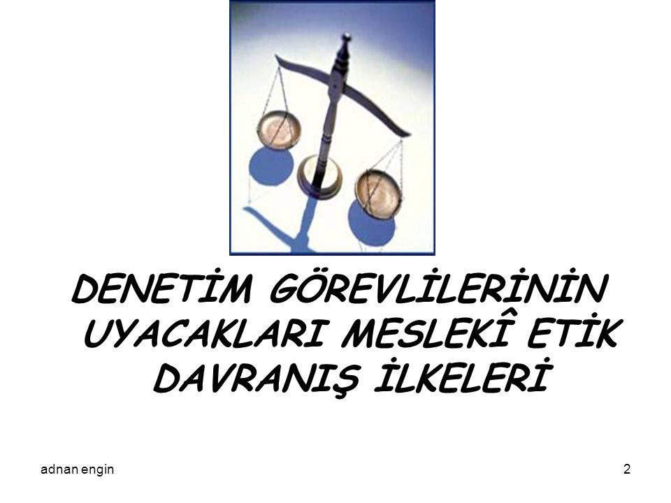 adnan engin3 Etik; İnsan tutum ve davranışlarının iyi-kötü ya da doğru-yanlış yönünden değerlendirilmesidir.
