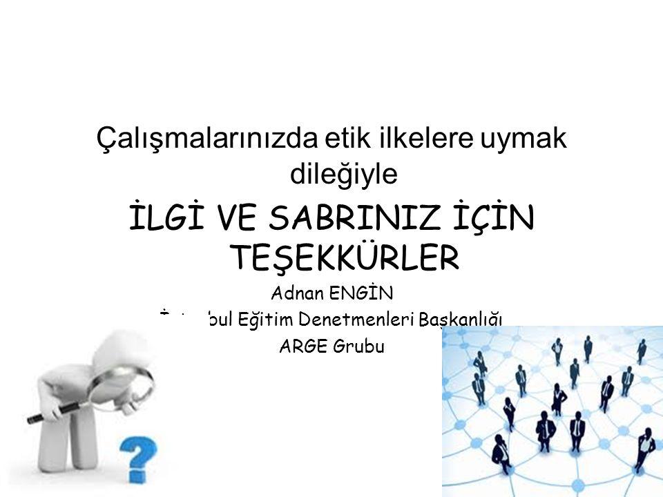 adnan engin26 Çalışmalarınızda etik ilkelere uymak dileğiyle İLGİ VE SABRINIZ İÇİN TEŞEKKÜRLER Adnan ENGİN İstanbul Eğitim Denetmenleri Başkanlığı ARG