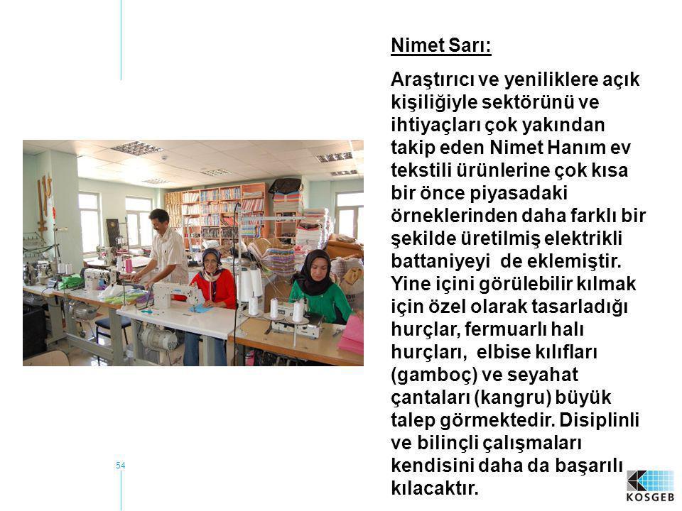 54 Nimet Sarı: Araştırıcı ve yeniliklere açık kişiliğiyle sektörünü ve ihtiyaçları çok yakından takip eden Nimet Hanım ev tekstili ürünlerine çok kısa