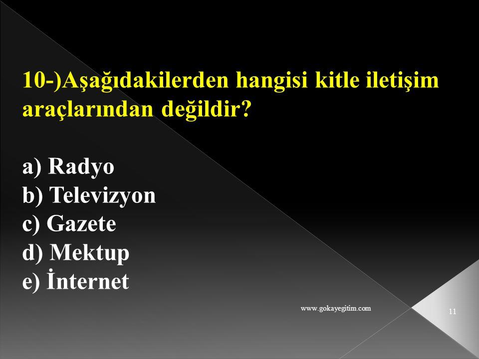 www.gokayegitim.com 11 10-)Aşağıdakilerden hangisi kitle iletişim araçlarından değildir? a) Radyo b) Televizyon c) Gazete d) Mektup e) İnternet