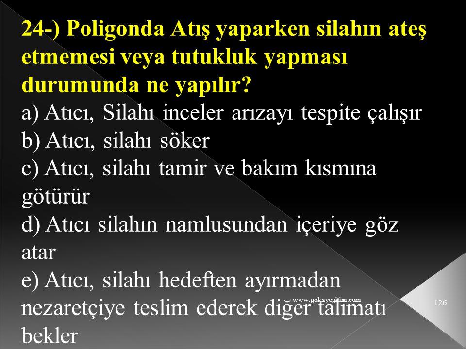 www.gokayegitim.com 126 24-) Poligonda Atış yaparken silahın ateş etmemesi veya tutukluk yapması durumunda ne yapılır? a) Atıcı, Silahı inceler arızay